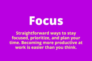 Discover straightforward ways to stay focused, prioritize, and plan your time. Becoming more productive at work is easier than you think.
